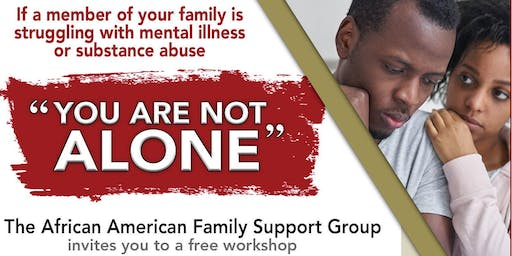 """""""You Are Not Alone!"""" - Special Workshop supporting African American families w/ loved ones experiencing Mental Health Crisis & Drug Use"""