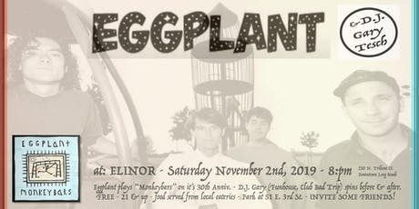 Eggplant Reunion Show + DJ Gary Tesch at Elinor tickets