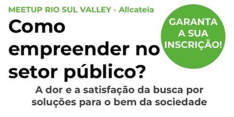 """Meetup Rio Sul Valley - """"Como empreender no setor público"""" ingressos"""