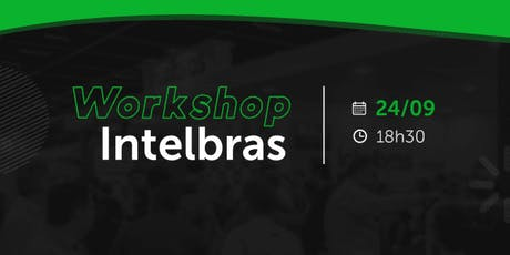 Workshop Intelbras ingressos