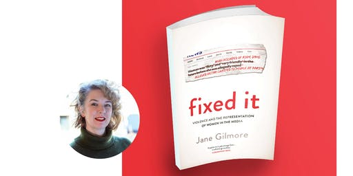 Jane Gilmore, Fixed It: Violence and Representation of Women in the Media