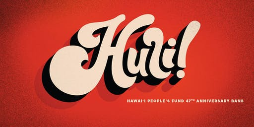 H U L I !  Hawaiʻi Peopleʻs Fund 47th Anniversary Bash