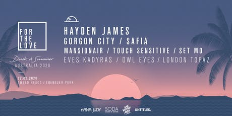 For The Love - Tweed Heads 2020 Ft. Hayden James tickets