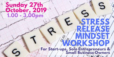 Stress Release Mindset Workshop for Start-ups, Solo Entrepreneurs & SBO's tickets