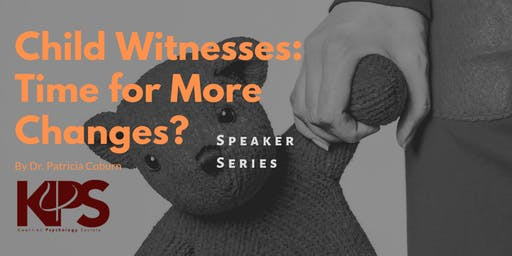 KPS Speaker Series: Child Witnesses: Time for More Change?