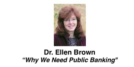 "Dr. Ellen Brown - ""Why We Need Public Banking"" tickets"
