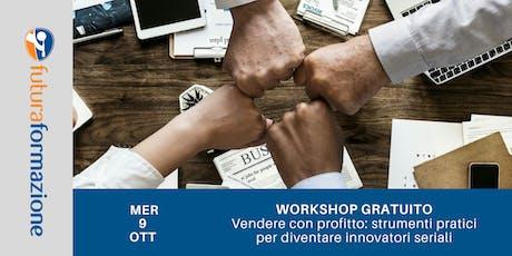 Workshop - Vendere con profitto: strumenti pratici per diventare innovatori seriali biglietti