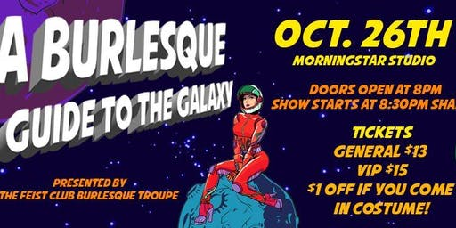 A Burlesque Guide to the Galaxy; Feist Club Presents
