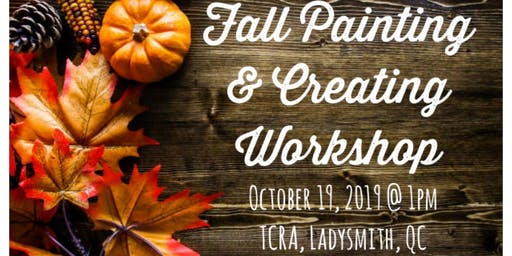 Fall Painting & Creating Workshop (Ladysmith) - Oct 19 2019