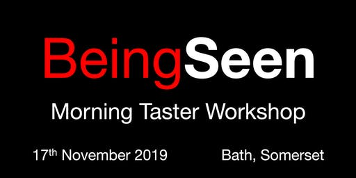 Being Seen - Bath Morning Taster Workshop - 17th November 2019