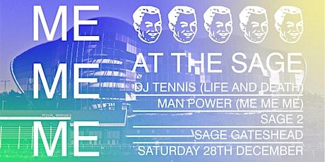 Me Me Me at The Sage - DJ Tennis & Man Power tickets