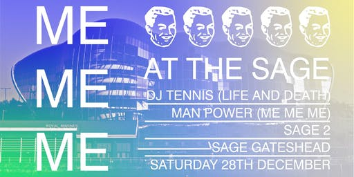 Me Me Me at The Sage - DJ Tennis & Man Power
