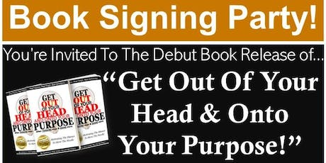Book Signing Party for Get Out Of Your Head & Onto Your Purpose tickets