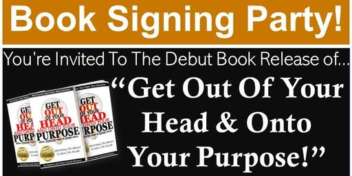 Book Signing Party for Get Out Of Your Head & Onto Your Purpose