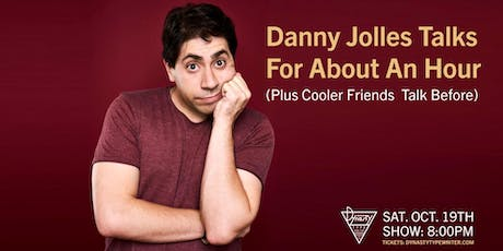 Danny Jolles Talks for About an Hour (Plus Cooler Friends Talk Before) tickets