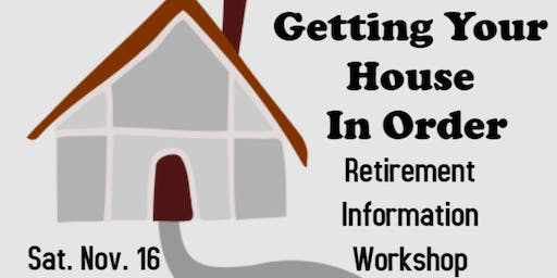 Getting Your House In Order - Retirement Information Workshop