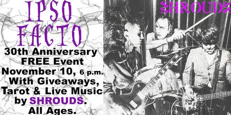 Ipso Facto 30th Anniversary with Shrouds Live -Sun. Nov 10 tickets