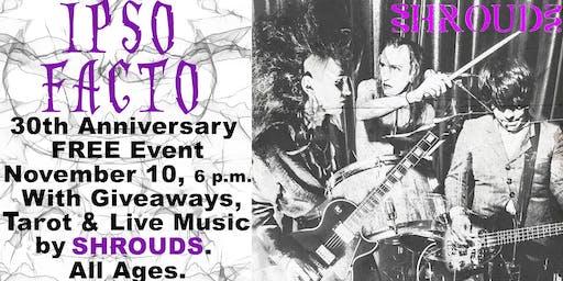 Ipso Facto 30th Anniversary with Shrouds Live -Sun. Nov 10