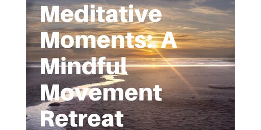 Meditative Moments:   A Mindful Movement Retreat