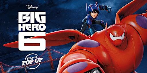 Cinema Pop Up - Big Hero 6 - Castlemaine