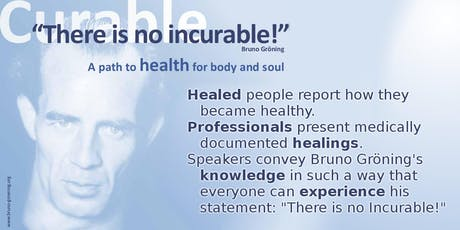 """There is No Incurable!""- A Path to Health for Body and Soul tickets"
