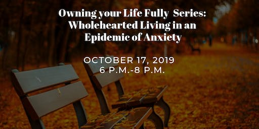 Wholehearted Living in an Epidemic of Anxiety