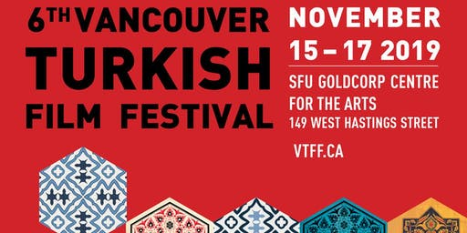 The 6th Annual Vancouver Turkish Film Festival - Opening GALA Reception & Film