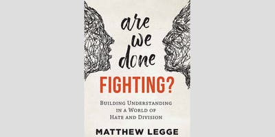 Are We Done Fighting? — author talk by Matthew Legge