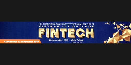 Vietnam ICT Outlook - FinTech Conference & Exhibition 2019