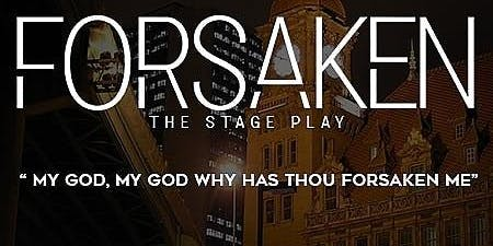FORSAKEN THE STAGE PLAY