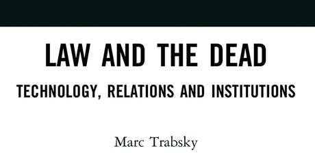 Law and the Dead: Technology, Relations and Institutions by Marc Trabsky tickets