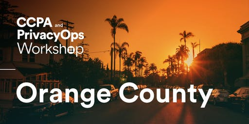 CCPA and PrivacyOps Workshop - Orange County