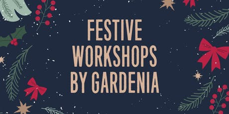 Festive table decoration workshops by Gardenia and Lu-Ma Café tickets