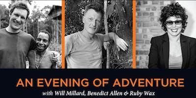 An Evening of Adventure with Will Millard, Benedict Allen & Ruby Wax