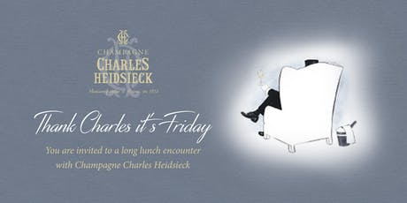 'Thank Charles it's Friday' Charles Heidsieck Champagne Lunch tickets