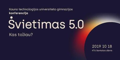 """KAUNO TECHNOLOGIJOS UNIVERSITETO GIMNAZIJOS KONFERENCIJA """"ŠVIETIMAS 5.0"""" tickets"""