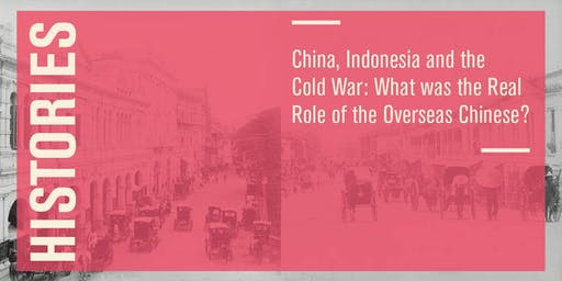 Histories – China, Indonesia and the Cold War: What was the Real Role of the Overseas Chinese