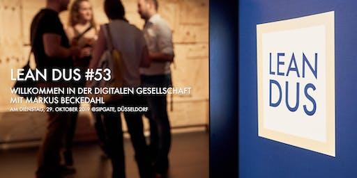 """Lean DUS #53: """"Willkommen in der digitalen Gesellschaft"""""""