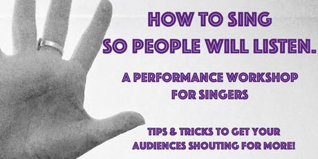 How to sing so people will listen - a performance workshop for singers tickets