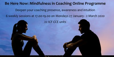 'Be Here Now' Mindfulness in Coaching Online Programme (Jan-Mar 2020)