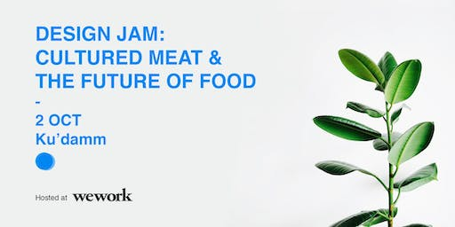 Design Jam: Cultured Meat and the Future of Food