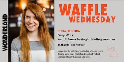Waffle Wednesday: Deep Work - switch from chasing to leading your day