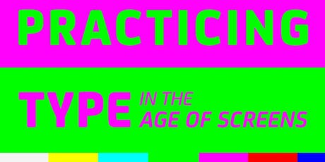 Practicing Type in the Age of Screens tickets