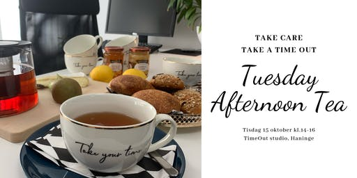 Take A TimeOut!  - Tuesday Afternoon Tea