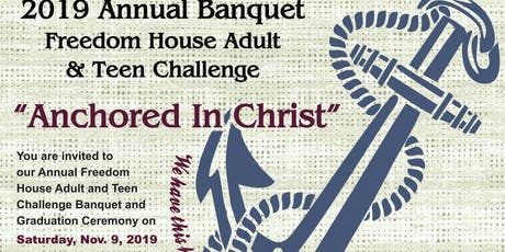 """Freedom House Adult & Teen Challenge """" Anchored in Christ"""" Fall Banquet tickets"""