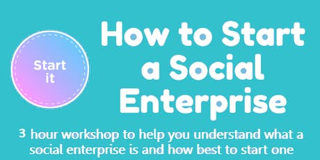 How to start a Social Enterprise - FREE workshop tickets