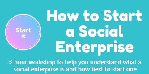 How to start a Social Enterprise - FREE workshop