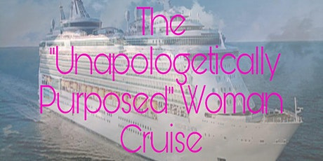 UNAPOLETICALLY PURPOSED WOMAN  CRUISE tickets