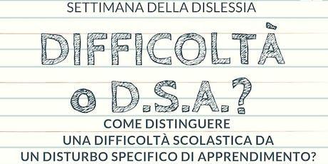 Difficoltà o D.S.A.? - Settimana della Dislessia biglietti