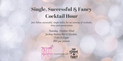 Single, Successful & Fancy Cocktail Hour